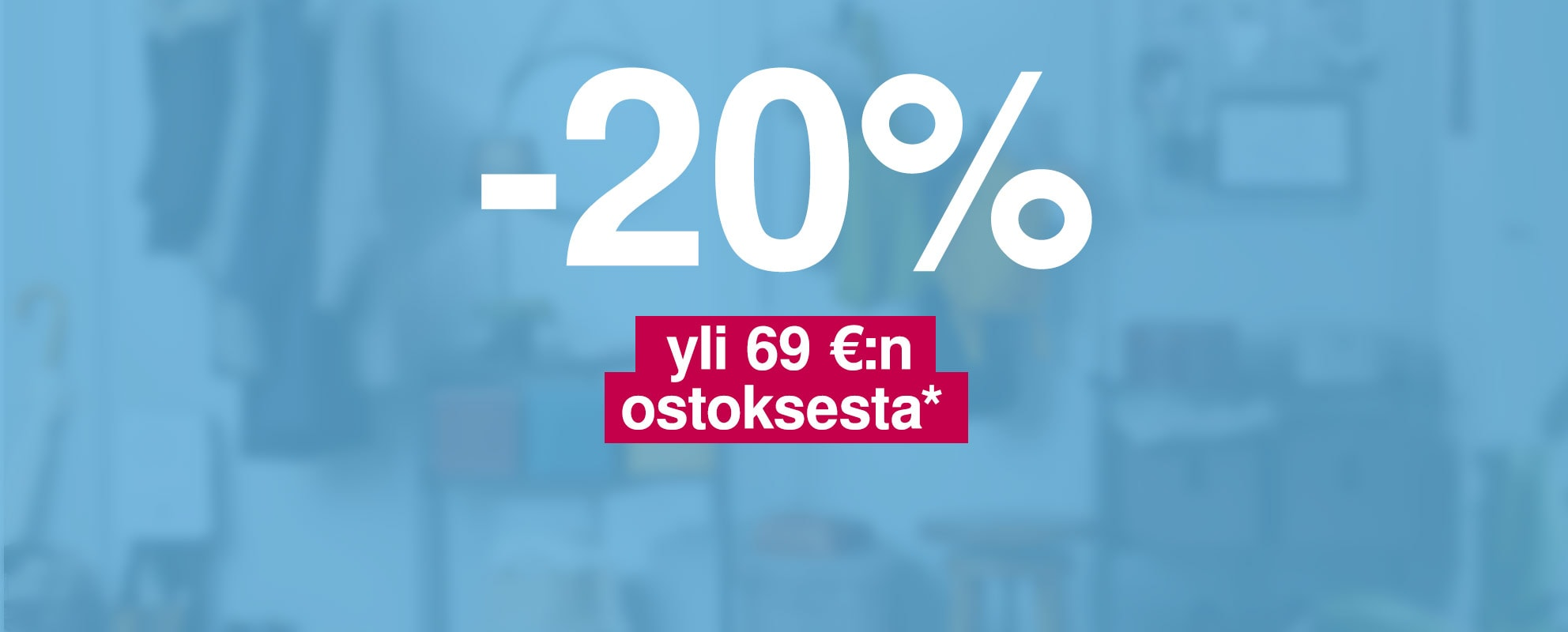 -20 % yli 69 €:n ostoksesta
